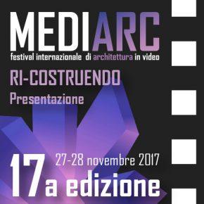 MEDIARC 2017 - Festival di Architettura in Video, RI-COSTRUENDO